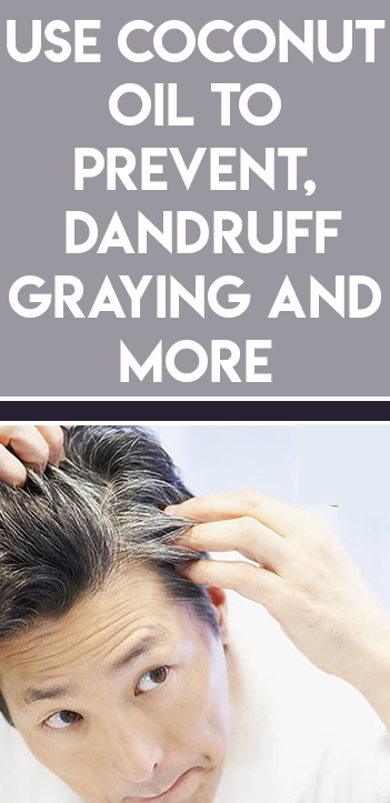 Use Coconut  Oil to  Prevent,   Dandruff   Graying and More