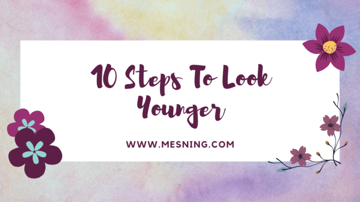 10 Steps To Look Younger